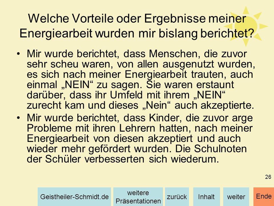Inhaltweiterzurück weitere Präsentationen Geistheiler-Schmidt.de Ende 26 Welche Vorteile oder Ergebnisse meiner Energiearbeit wurden mir bislang beric