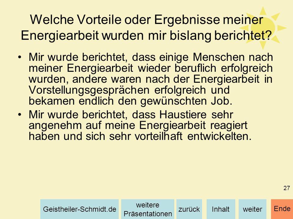 Inhaltweiterzurück weitere Präsentationen Geistheiler-Schmidt.de Ende 27 Welche Vorteile oder Ergebnisse meiner Energiearbeit wurden mir bislang beric