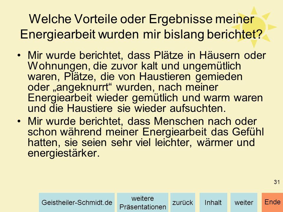 Inhaltweiterzurück weitere Präsentationen Geistheiler-Schmidt.de Ende 31 Welche Vorteile oder Ergebnisse meiner Energiearbeit wurden mir bislang beric