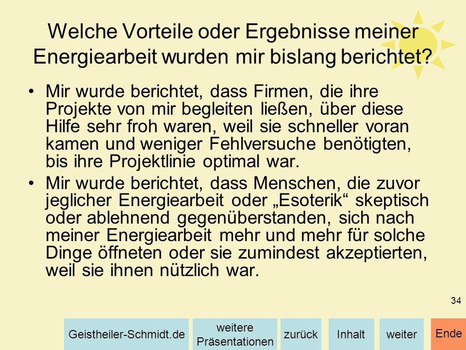 Inhaltweiterzurück weitere Präsentationen Geistheiler-Schmidt.de Ende 34 Welche Vorteile oder Ergebnisse meiner Energiearbeit wurden mir bislang beric