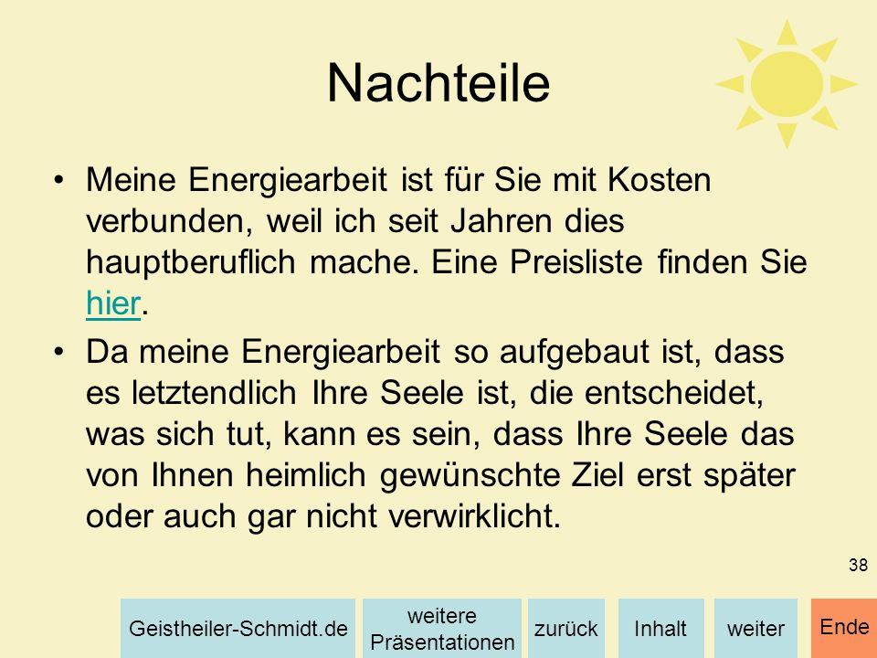 Inhaltweiterzurück weitere Präsentationen Geistheiler-Schmidt.de Ende 38 Nachteile Meine Energiearbeit ist für Sie mit Kosten verbunden, weil ich seit
