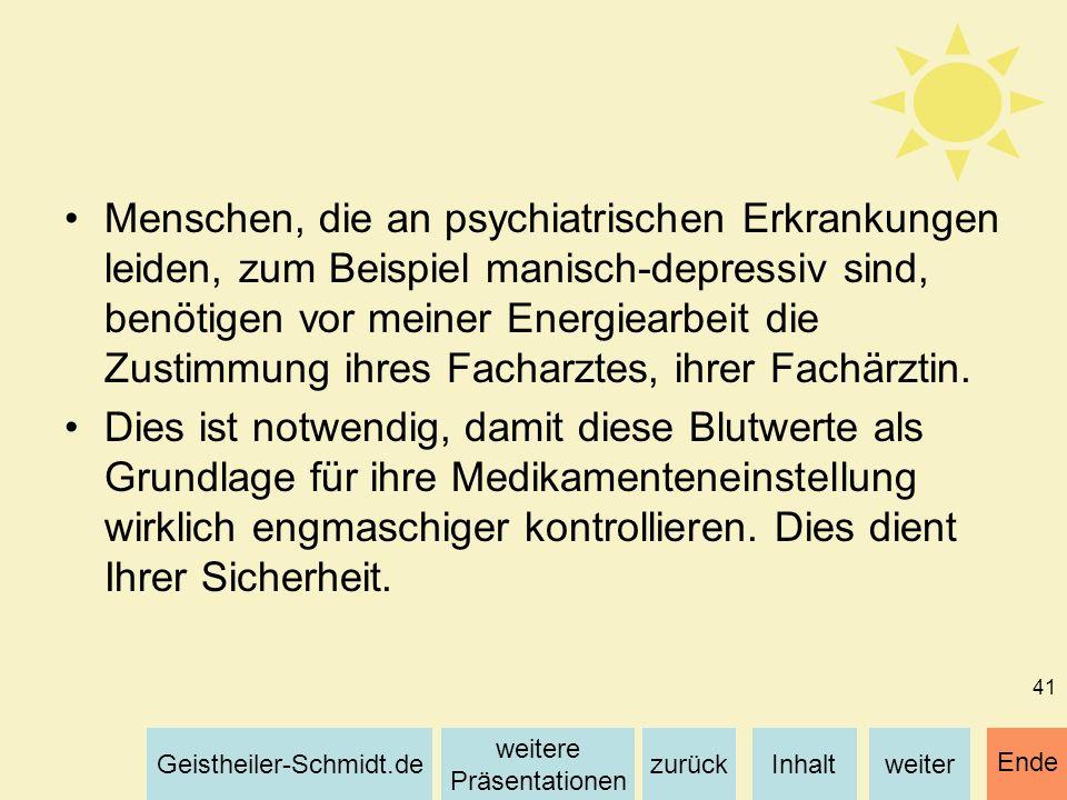 Inhaltweiterzurück weitere Präsentationen Geistheiler-Schmidt.de Ende 41 Menschen, die an psychiatrischen Erkrankungen leiden, zum Beispiel manisch-de
