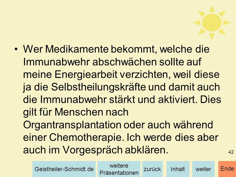 Inhaltweiterzurück weitere Präsentationen Geistheiler-Schmidt.de Ende 42 Wer Medikamente bekommt, welche die Immunabwehr abschwächen sollte auf meine