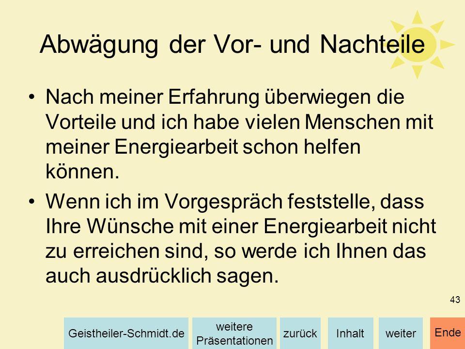 Inhaltweiterzurück weitere Präsentationen Geistheiler-Schmidt.de Ende 43 Abwägung der Vor- und Nachteile Nach meiner Erfahrung überwiegen die Vorteile