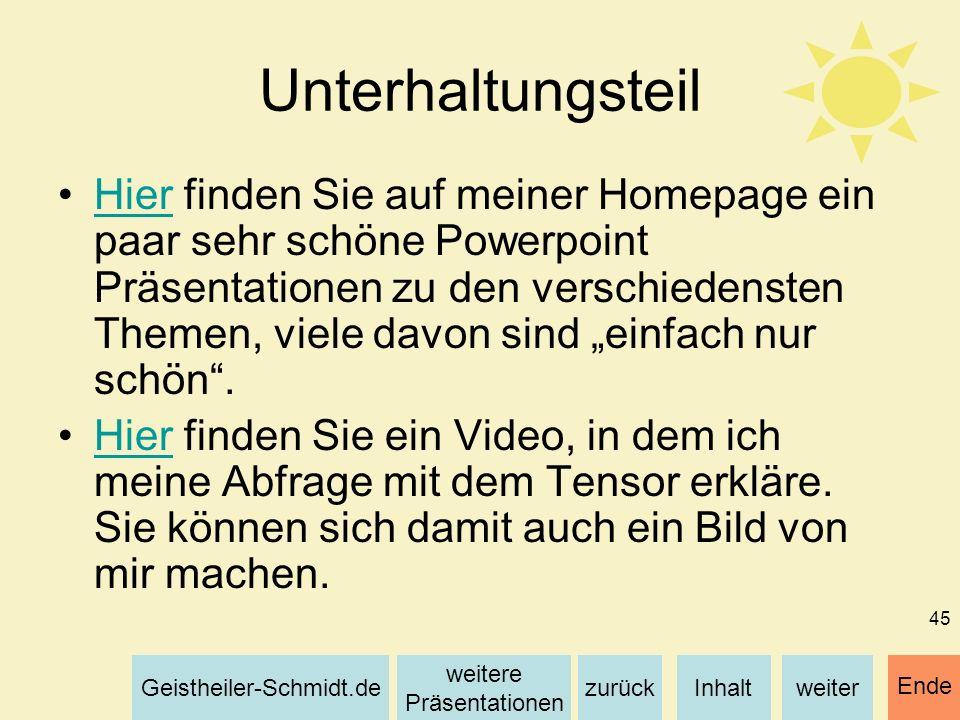 Inhaltweiterzurück weitere Präsentationen Geistheiler-Schmidt.de Ende 45 Unterhaltungsteil Hier finden Sie auf meiner Homepage ein paar sehr schöne Po