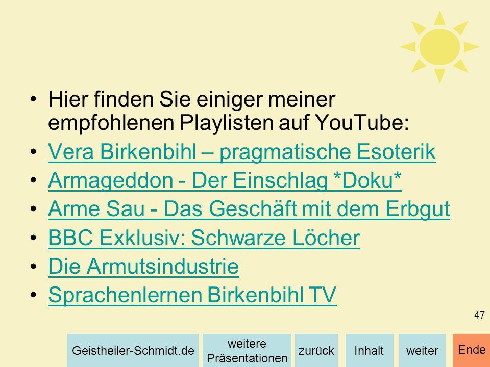 Inhaltweiterzurück weitere Präsentationen Geistheiler-Schmidt.de Ende 47 Hier finden Sie einiger meiner empfohlenen Playlisten auf YouTube: Vera Birke