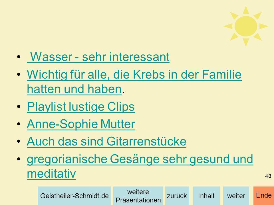 Inhaltweiterzurück weitere Präsentationen Geistheiler-Schmidt.de Ende 48 Wasser - sehr interessant Wichtig für alle, die Krebs in der Familie hatten u