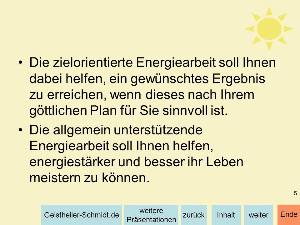 Inhaltweiterzurück weitere Präsentationen Geistheiler-Schmidt.de Ende 5 Die zielorientierte Energiearbeit soll Ihnen dabei helfen, ein gewünschtes Erg