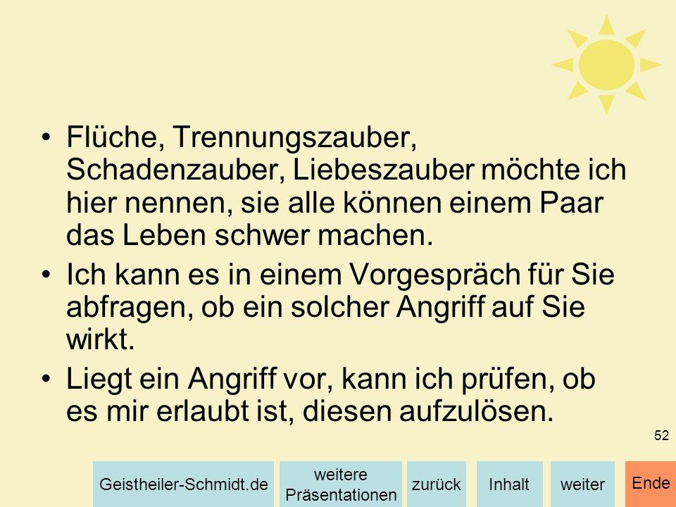 Inhaltweiterzurück weitere Präsentationen Geistheiler-Schmidt.de Ende 52 Flüche, Trennungszauber, Schadenzauber, Liebeszauber möchte ich hier nennen,