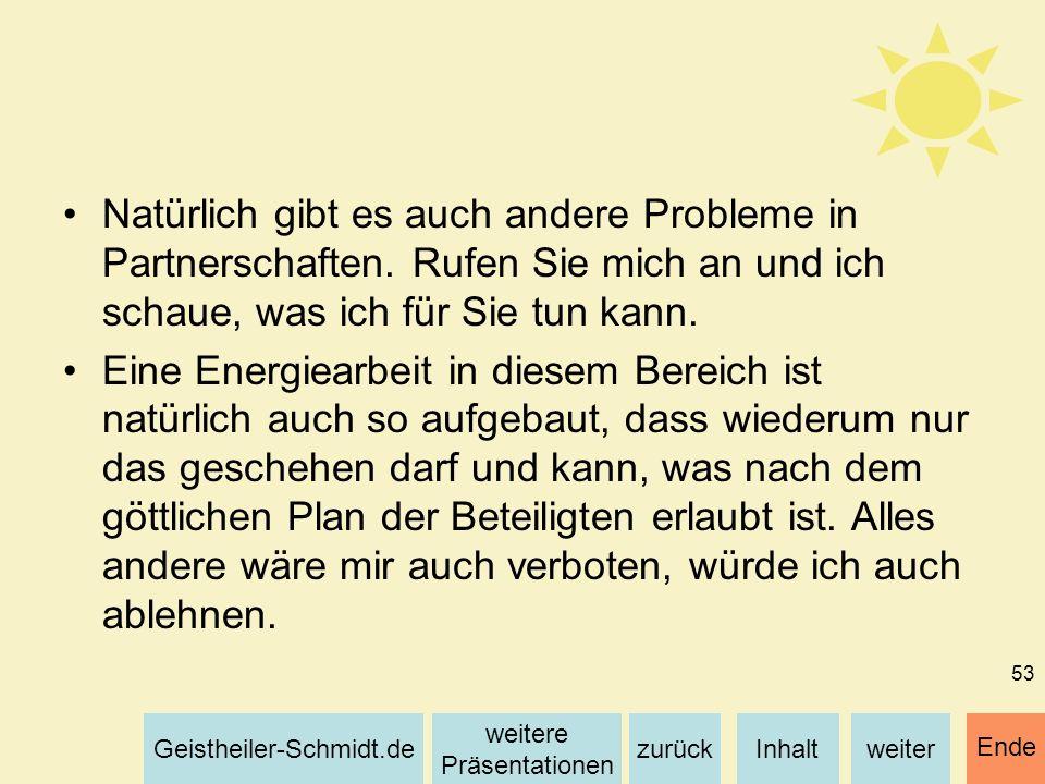 Inhaltweiterzurück weitere Präsentationen Geistheiler-Schmidt.de Ende 53 Natürlich gibt es auch andere Probleme in Partnerschaften. Rufen Sie mich an