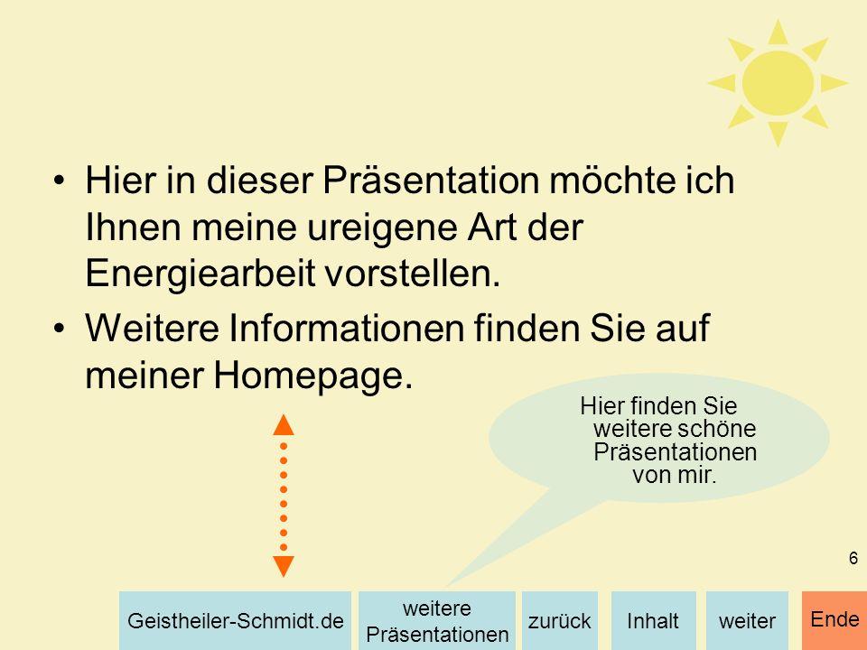 Inhaltweiterzurück weitere Präsentationen Geistheiler-Schmidt.de Ende 6 Hier in dieser Präsentation möchte ich Ihnen meine ureigene Art der Energiearb