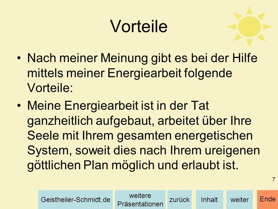 Inhaltweiterzurück weitere Präsentationen Geistheiler-Schmidt.de Ende 7 Vorteile Nach meiner Meinung gibt es bei der Hilfe mittels meiner Energiearbei