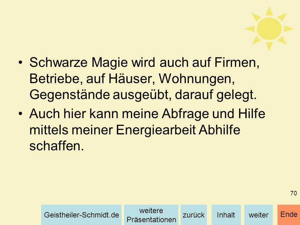 Inhaltweiterzurück weitere Präsentationen Geistheiler-Schmidt.de Ende 70 Schwarze Magie wird auch auf Firmen, Betriebe, auf Häuser, Wohnungen, Gegenst