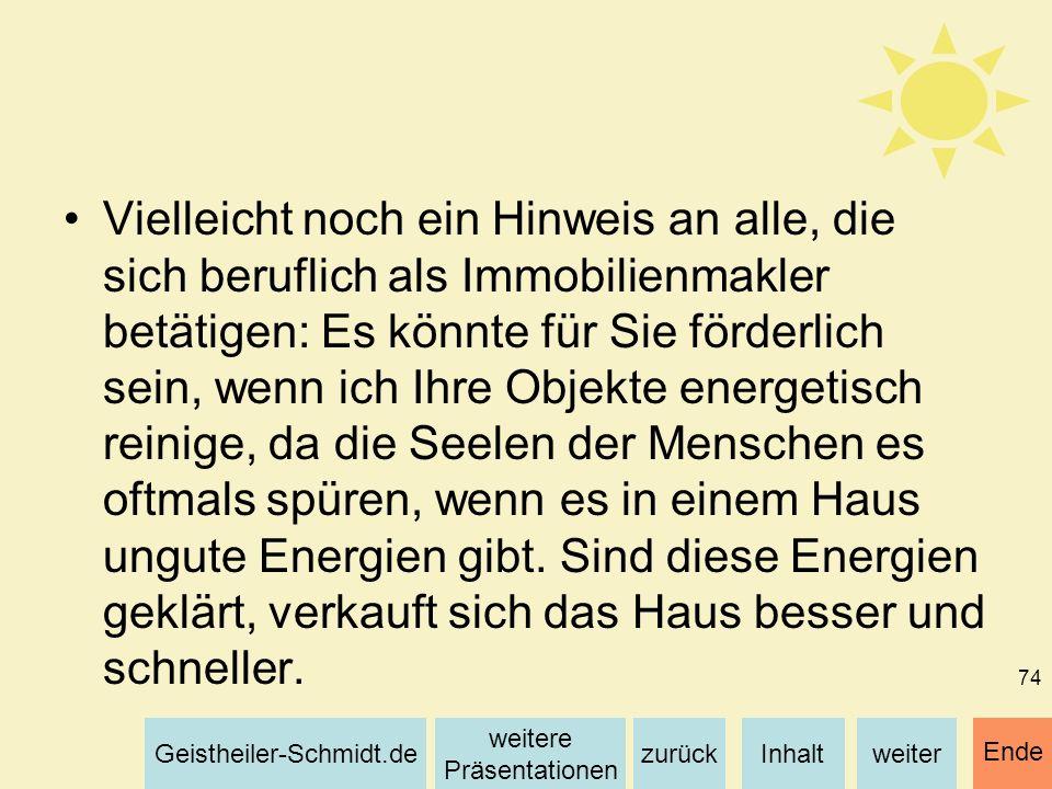 Inhaltweiterzurück weitere Präsentationen Geistheiler-Schmidt.de Ende 74 Vielleicht noch ein Hinweis an alle, die sich beruflich als Immobilienmakler