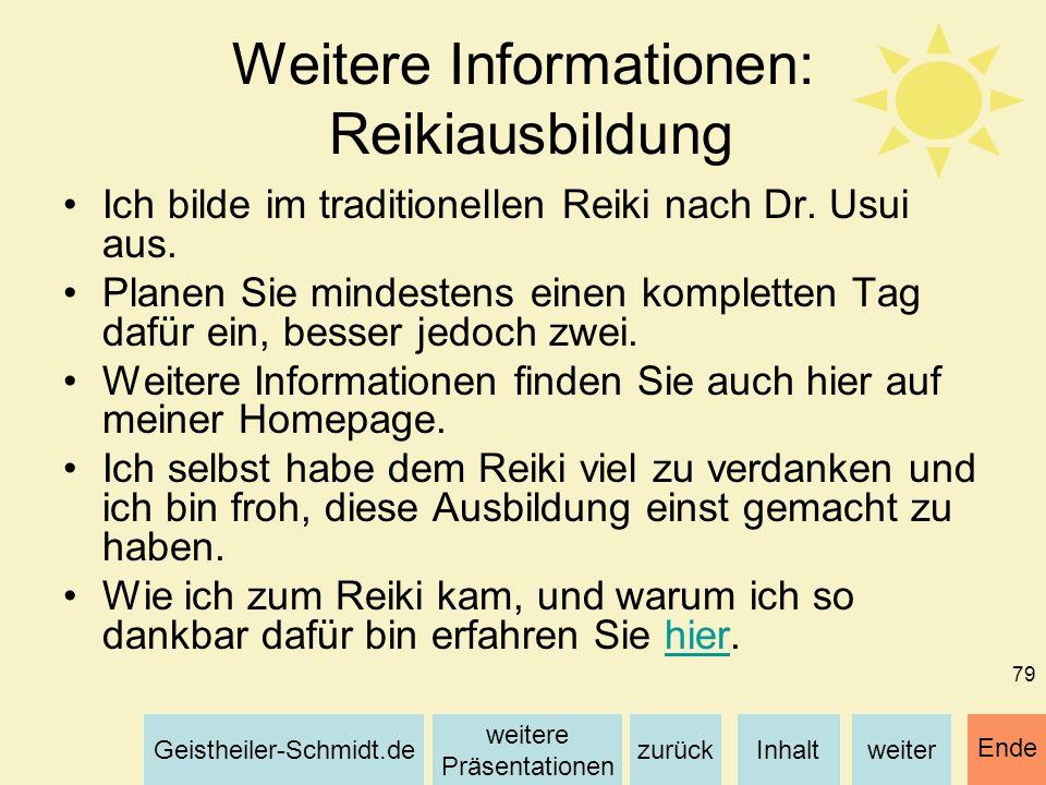 Inhaltweiterzurück weitere Präsentationen Geistheiler-Schmidt.de Ende 79 Weitere Informationen: Reikiausbildung Ich bilde im traditionellen Reiki nach