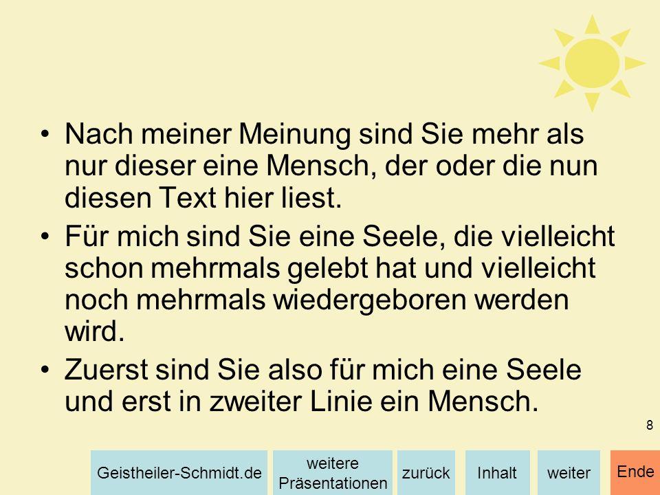 Inhaltweiterzurück weitere Präsentationen Geistheiler-Schmidt.de Ende 8 Nach meiner Meinung sind Sie mehr als nur dieser eine Mensch, der oder die nun