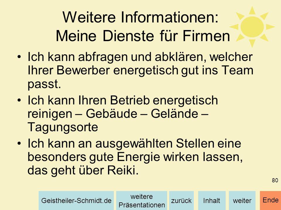 Inhaltweiterzurück weitere Präsentationen Geistheiler-Schmidt.de Ende 80 Weitere Informationen: Meine Dienste für Firmen Ich kann abfragen und abkläre