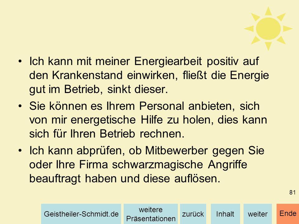 Inhaltweiterzurück weitere Präsentationen Geistheiler-Schmidt.de Ende 81 Ich kann mit meiner Energiearbeit positiv auf den Krankenstand einwirken, fli