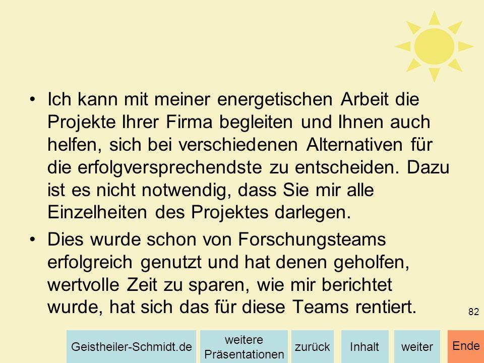 Inhaltweiterzurück weitere Präsentationen Geistheiler-Schmidt.de Ende 82 Ich kann mit meiner energetischen Arbeit die Projekte Ihrer Firma begleiten u