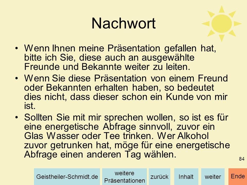 Inhaltweiterzurück weitere Präsentationen Geistheiler-Schmidt.de Ende 84 Nachwort Wenn Ihnen meine Präsentation gefallen hat, bitte ich Sie, diese auc