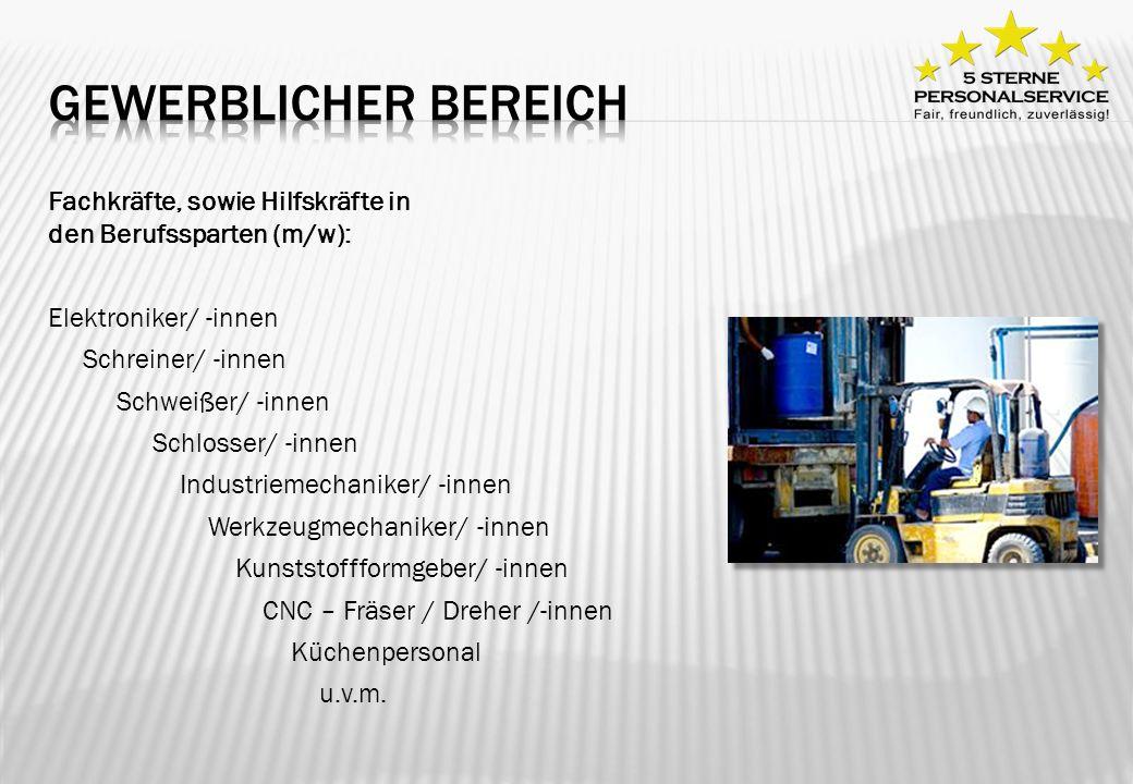 Fachkräfte, sowie Hilfskräfte in den Berufssparten (m/w): Elektroniker/ -innen Schreiner/ -innen Schweißer/ -innen Schlosser/ -innen Industriemechanik