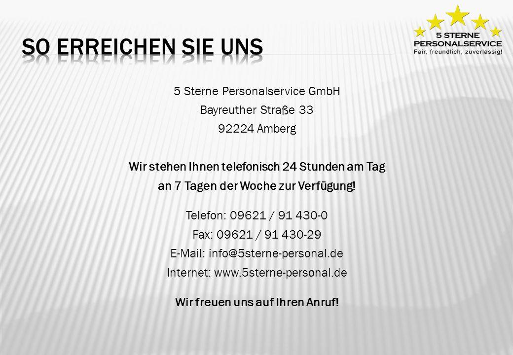 5 Sterne Personalservice GmbH Bayreuther Straße 33 92224 Amberg Wir stehen Ihnen telefonisch 24 Stunden am Tag an 7 Tagen der Woche zur Verfügung! Tel
