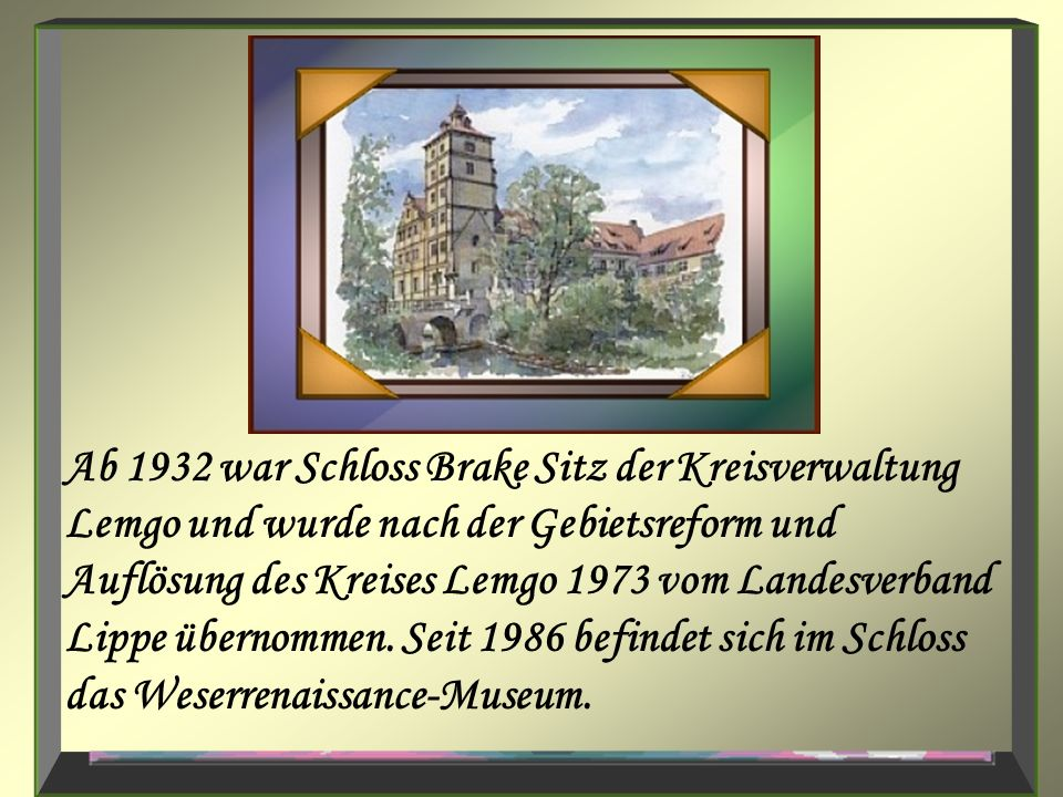 Ab 1932 war Schloss Brake Sitz der Kreisverwaltung Lemgo und wurde nach der Gebietsreform und Auflösung des Kreises Lemgo 1973 vom Landesverband Lippe