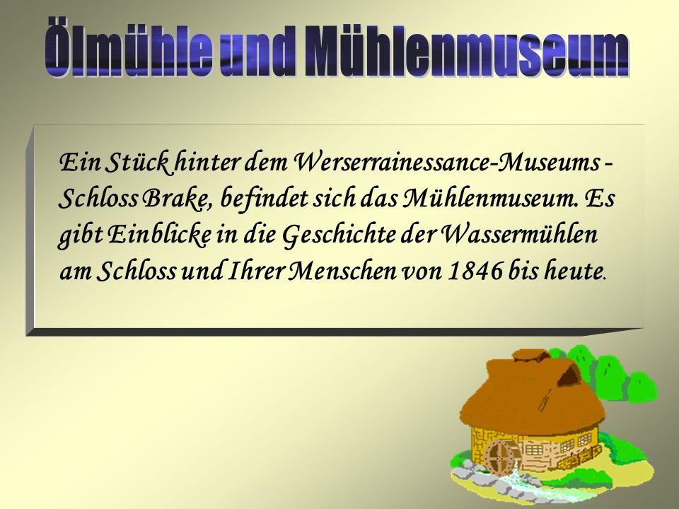 Ein Stück hinter dem Werserrainessance-Museums - Schloss Brake, befindet sich das Mühlenmuseum. Es gibt Einblicke in die Geschichte der Wassermühlen a