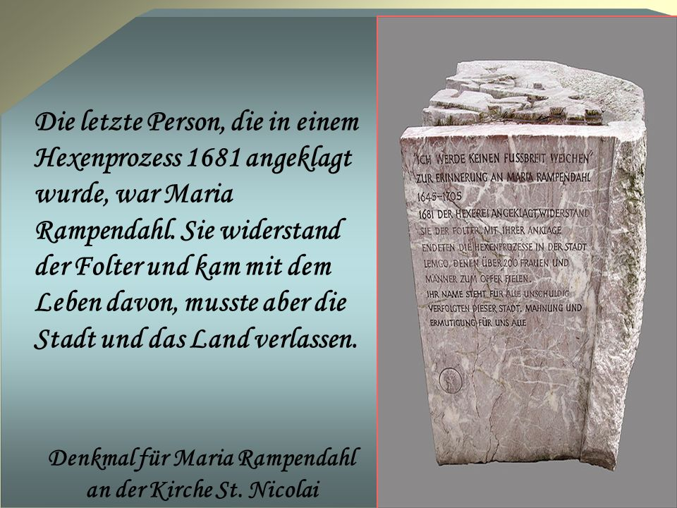 Die letzte Person, die in einem Hexenprozess 1681 angeklagt wurde, war Maria Rampendahl. Sie widerstand der Folter und kam mit dem Leben davon, musste