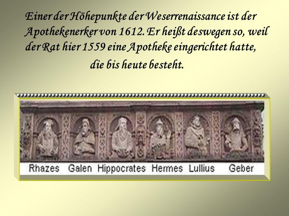 Einer der Höhepunkte der Weserrenaissance ist der Apothekenerker von 1612. Er heißt deswegen so, weil der Rat hier 1559 eine Apotheke eingerichtet hat