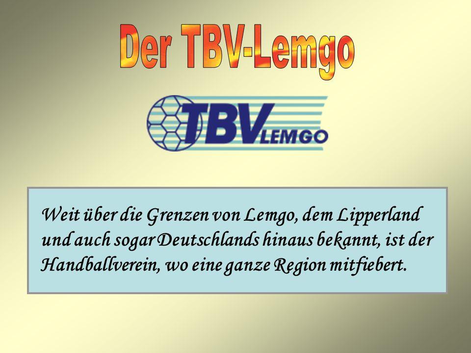 Weit über die Grenzen von Lemgo, dem Lipperland und auch sogar Deutschlands hinaus bekannt, ist der Handballverein, wo eine ganze Region mitfiebert.