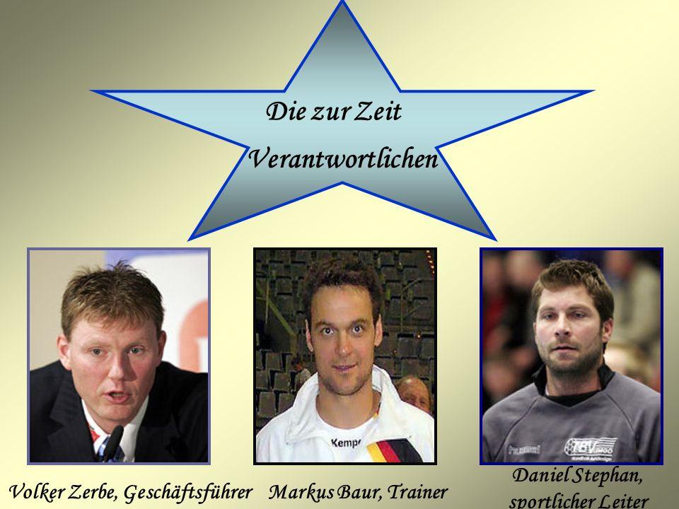 Verantwortlichen Die zur Zeit Volker Zerbe, GeschäftsführerMarkus Baur, Trainer Daniel Stephan, sportlicher Leiter