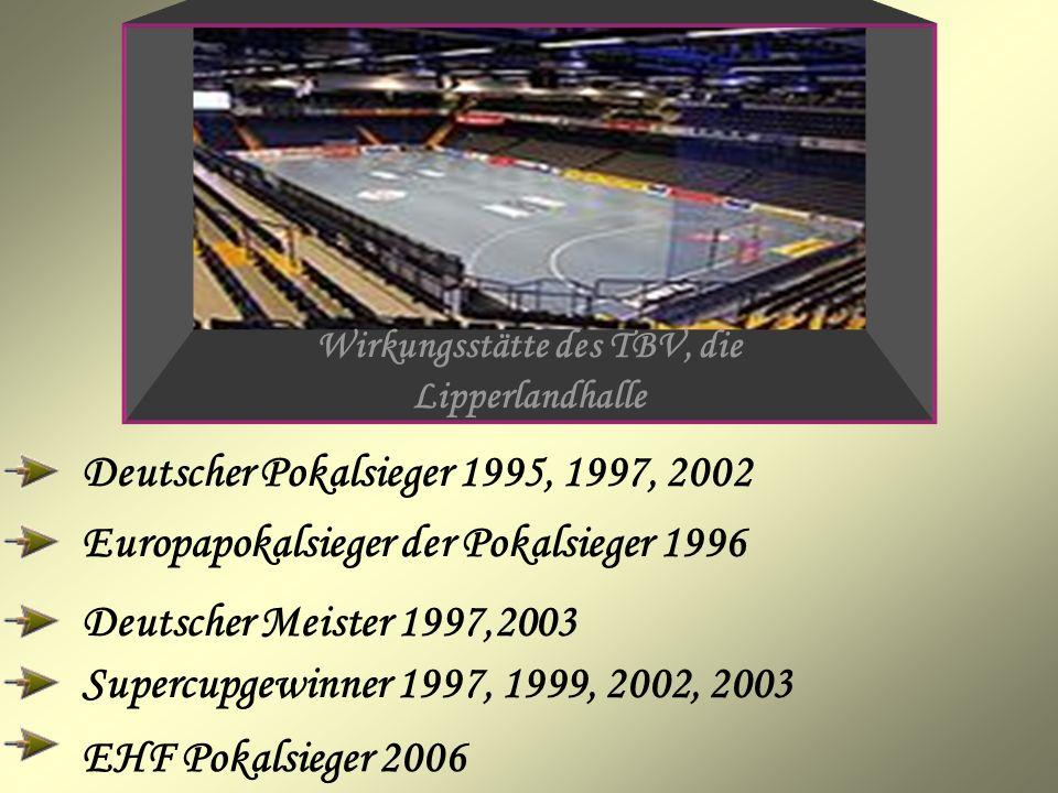 Deutscher Pokalsieger 1995, 1997, 2002 Europapokalsieger der Pokalsieger 1996 Deutscher Meister 1997,2003 Supercupgewinner 1997, 1999, 2002, 2003 EHF Pokalsieger 2006 Wirkungsstätte des TBV, die Lipperlandhalle