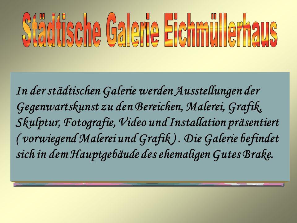 In der städtischen Galerie werden Ausstellungen der Gegenwartskunst zu den Bereichen, Malerei, Grafik, Skulptur, Fotografie, Video und Installation präsentiert ( vorwiegend Malerei und Grafik ).
