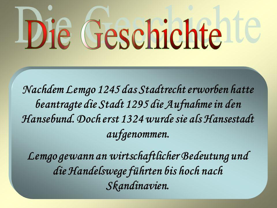 Nachdem Lemgo 1245 das Stadtrecht erworben hatte beantragte die Stadt 1295 die Aufnahme in den Hansebund. Doch erst 1324 wurde sie als Hansestadt aufg