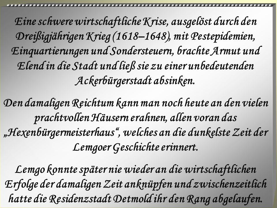 Eine schwere wirtschaftliche Krise, ausgelöst durch den Dreißigjährigen Krieg (1618–1648), mit Pestepidemien, Einquartierungen und Sondersteuern, brachte Armut und Elend in die Stadt und ließ sie zu einer unbedeutenden Ackerbürgerstadt absinken.