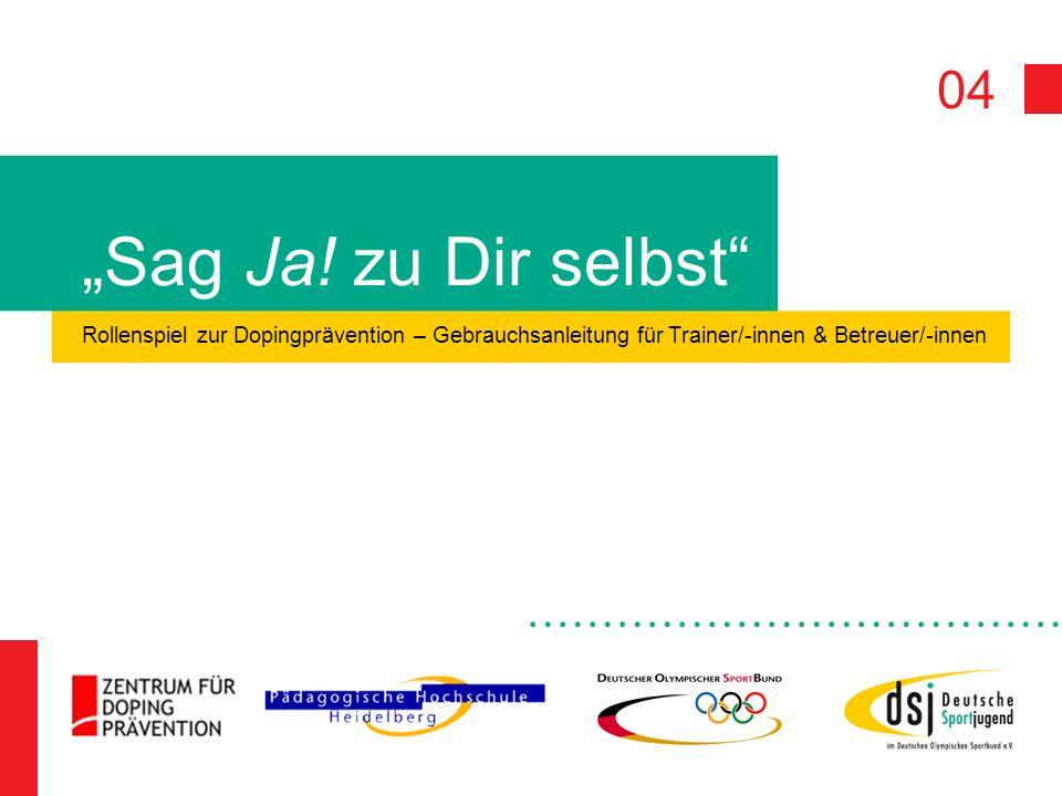 04 Sag Ja! zu Dir selbst Rollenspiel zur Dopingprävention – Gebrauchsanleitung für Trainer/-innen & Betreuer/-innen