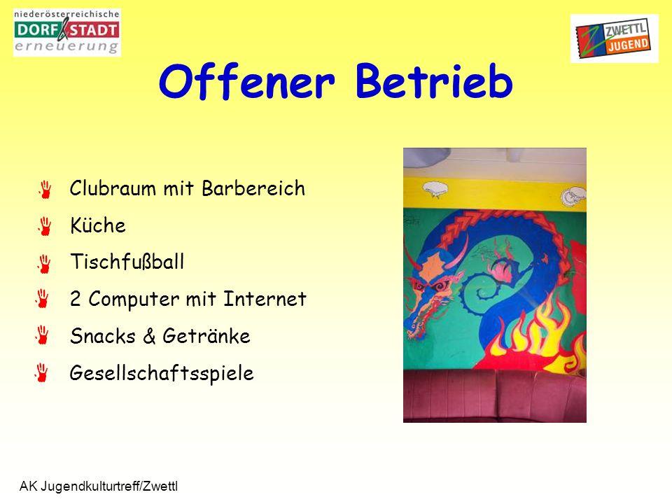 AK Jugendkulturtreff/Zwettl Offener Betrieb Clubraum mit Barbereich Küche Tischfußball 2 Computer mit Internet Snacks & Getränke Gesellschaftsspiele