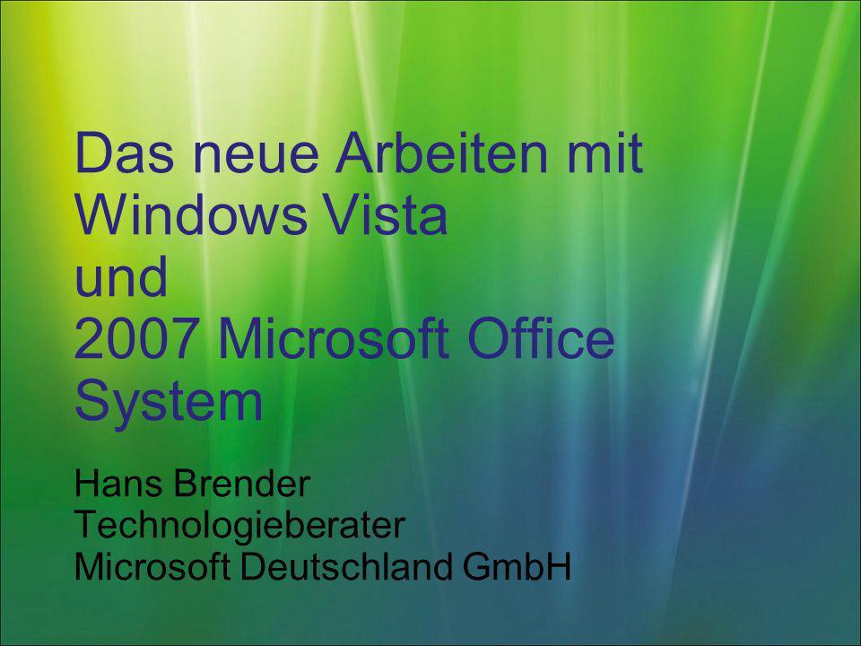 Das neue Arbeiten mit Windows Vista und 2007 Microsoft Office System Hans Brender Technologieberater Microsoft Deutschland GmbH