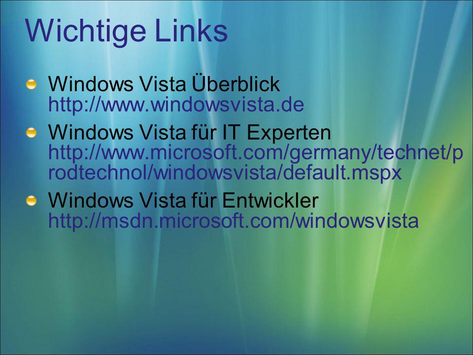 Windows Vista Überblick http://www.windowsvista.de Windows Vista für IT Experten http://www.microsoft.com/germany/technet/p rodtechnol/windowsvista/de