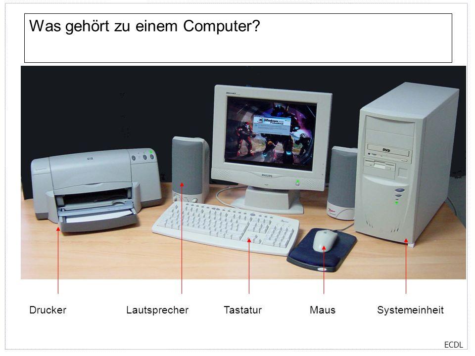 ECDL Was gehört zu einem Computer? DruckerLautsprecherTastaturMausSystemeinheit