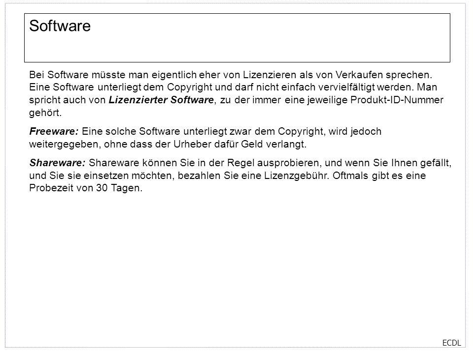 ECDL Software Bei Software müsste man eigentlich eher von Lizenzieren als von Verkaufen sprechen. Eine Software unterliegt dem Copyright und darf nich