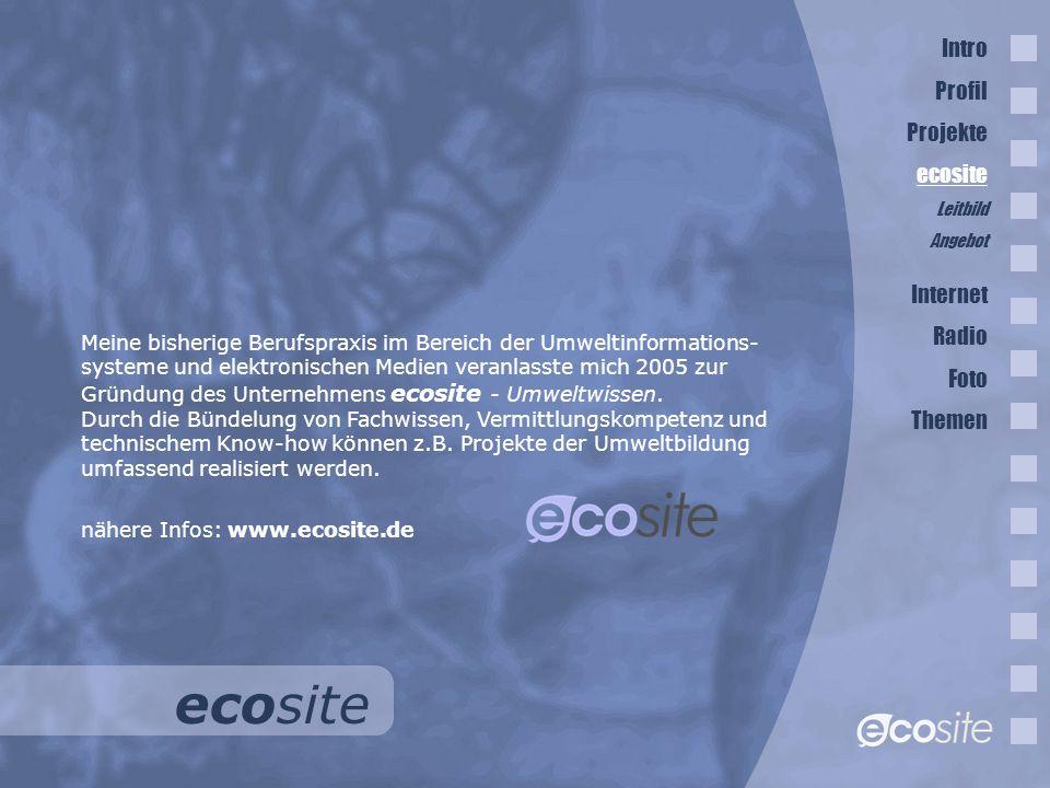 ecosite Meine bisherige Berufspraxis im Bereich der Umweltinformations- systeme und elektronischen Medien veranlasste mich 2005 zur Gründung des Unternehmens ecosite - Umweltwissen.