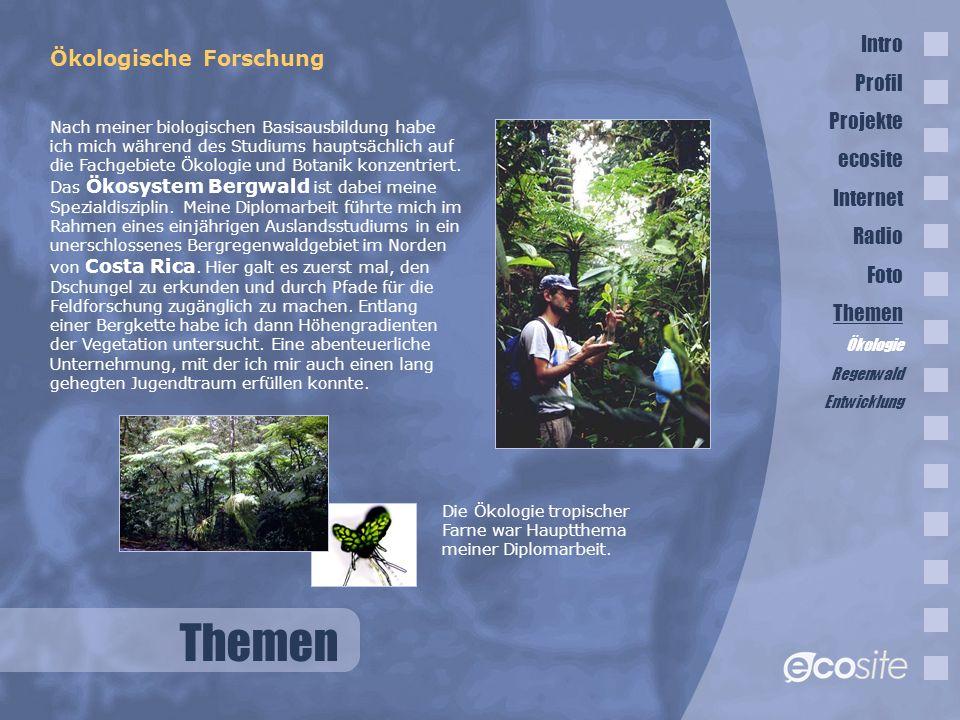 Themen Ökologische Forschung Nach meiner biologischen Basisausbildung habe ich mich während des Studiums hauptsächlich auf die Fachgebiete Ökologie und Botanik konzentriert.