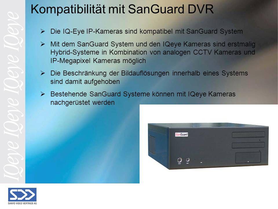 Kompatibilität mit SanGuard DVR Die IQ-Eye IP-Kameras sind kompatibel mit SanGuard System Mit dem SanGuard System und den IQeye Kameras sind erstmalig Hybrid-Systeme in Kombination von analogen CCTV Kameras und IP-Megapixel Kameras möglich Die Beschränkung der Bildauflösungen innerhalb eines Systems sind damit aufgehoben Bestehende SanGuard Systeme können mit IQeye Kameras nachgerüstet werden