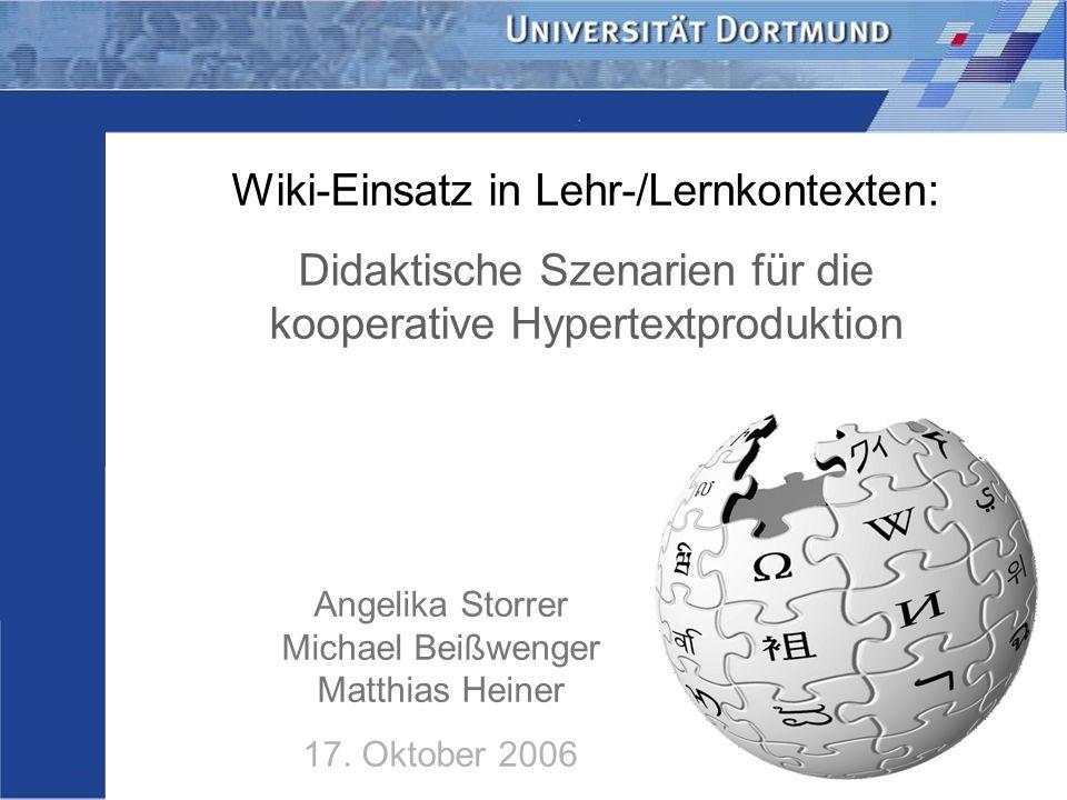 Wiki-Einsatz in Lehr-/Lernkontexten: Didaktische Szenarien für die kooperative Hypertextproduktion Storrer – Beißwenger – Heiner Wiki-Einsatz in Lehr-