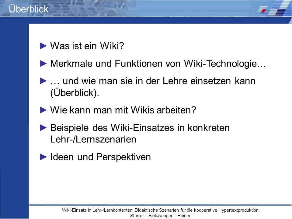 Wiki-Einsatz in Lehr-/Lernkontexten: Didaktische Szenarien für die kooperative Hypertextproduktion Storrer – Beißwenger – Heiner Überblick Was ist ein