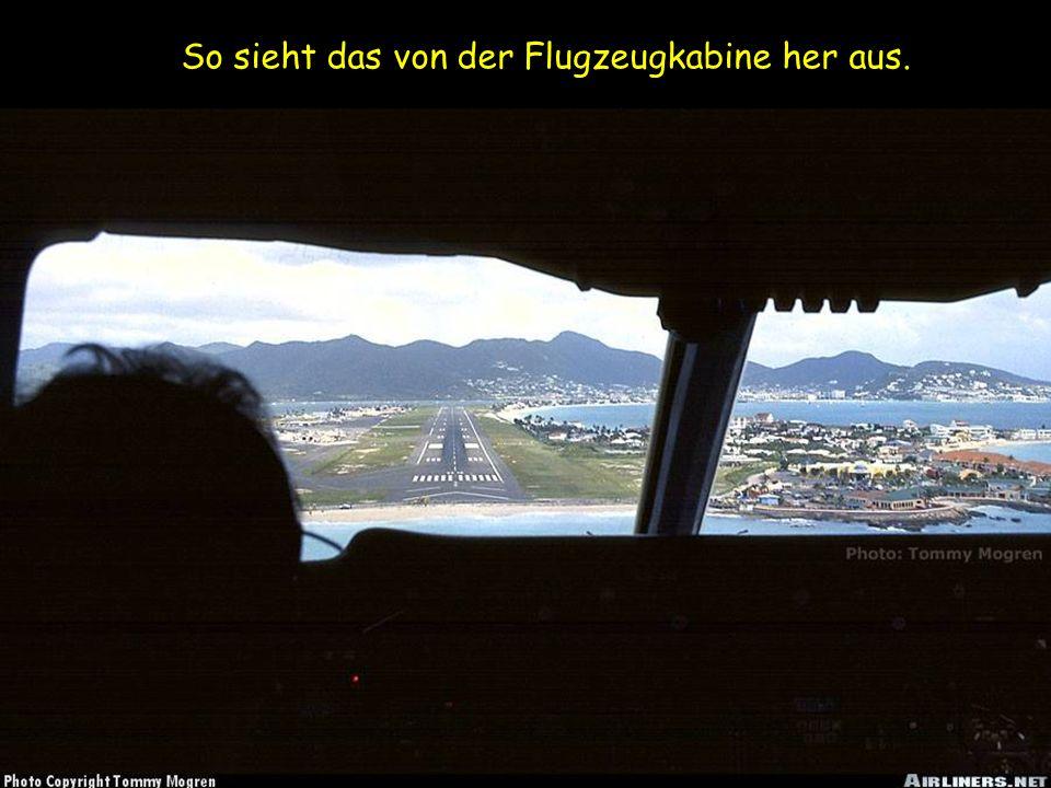 So sieht das von der Flugzeugkabine her aus.