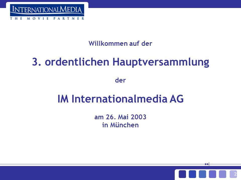 2 Willkommen auf der 3. ordentlichen Hauptversammlung der IM Internationalmedia AG am 26. Mai 2003 in München