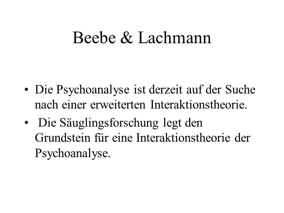 Beebe & Lachmann Die Psychoanalyse ist derzeit auf der Suche nach einer erweiterten Interaktionstheorie.